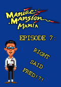 Maniac Mansion Mania - Episode 7: Right Said Fred!?!