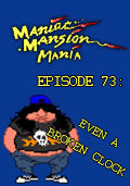 Maniac Mansion Mania - Episode 73: Even a Broken Clock