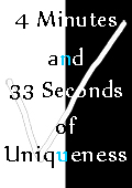 4 Minutes and 33 Seconds of Uniqueness